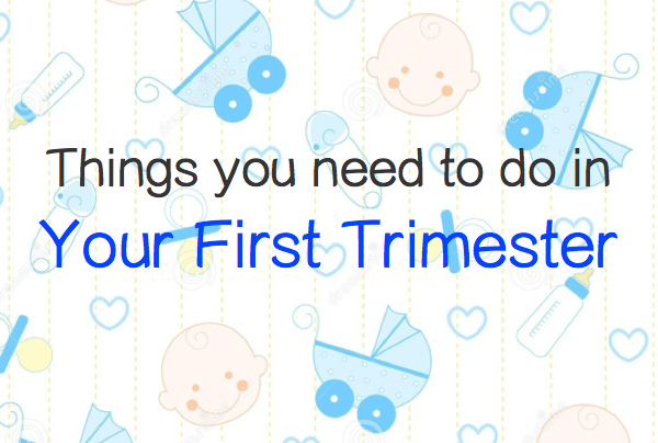 things you need to do in the first trimester